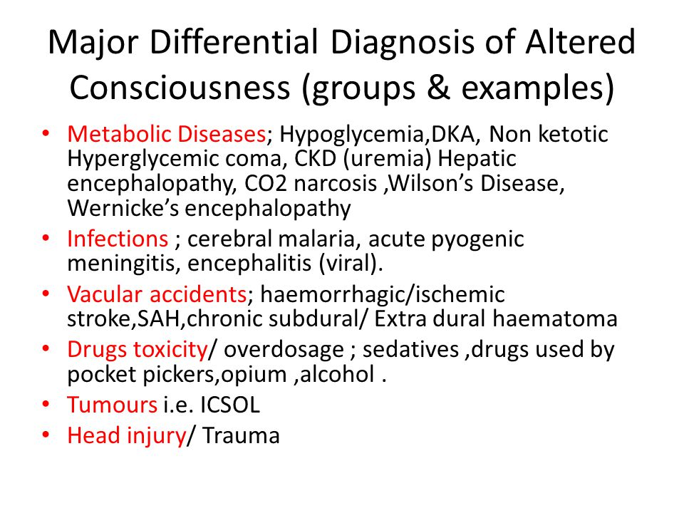 Major Differential Diagnosis of Altered Consciousness (groups & examples)