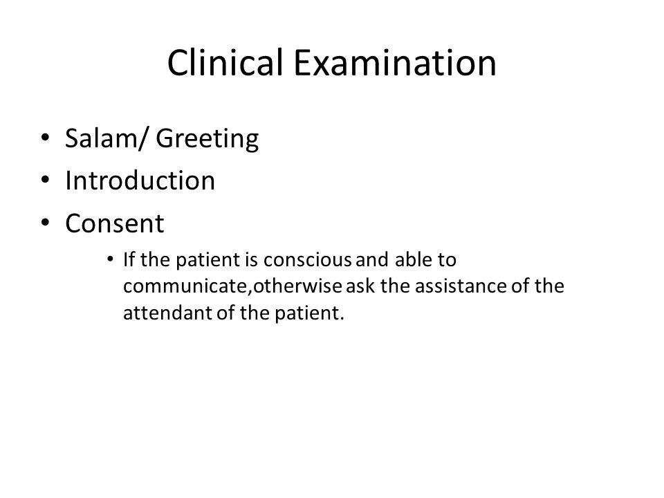 Clinical Examination Salam/ Greeting Introduction Consent