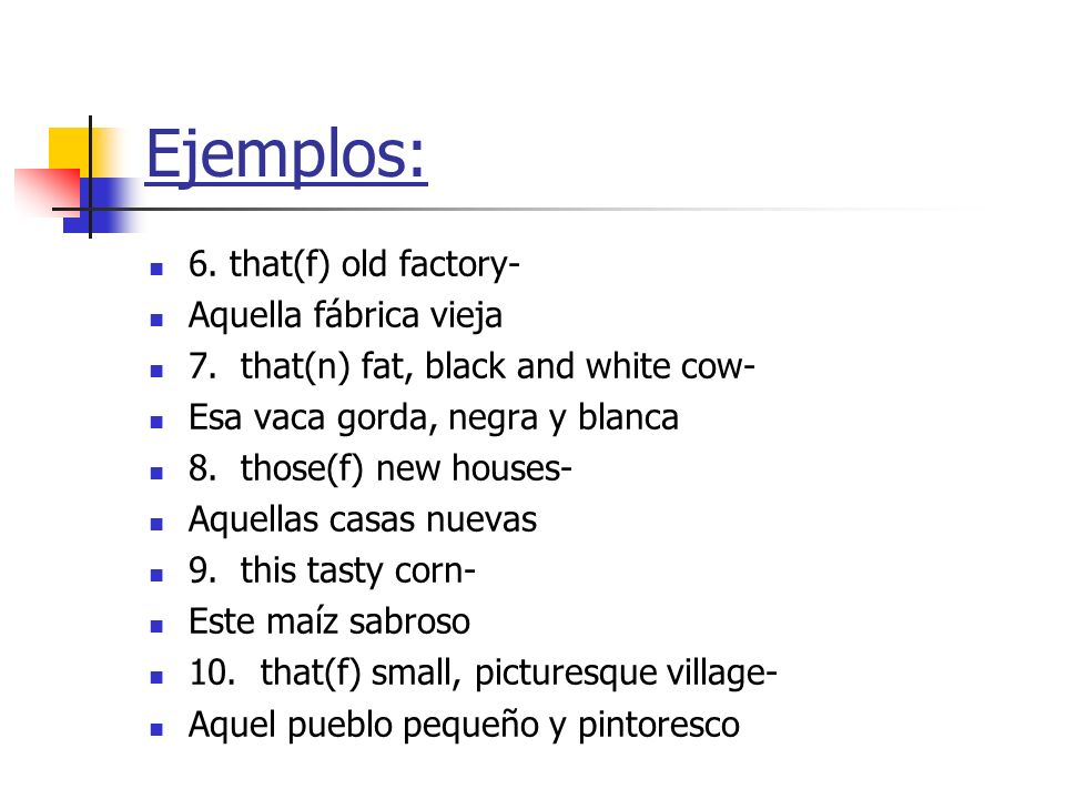Ejemplos: 6. that(f) old factory- Aquella fábrica vieja