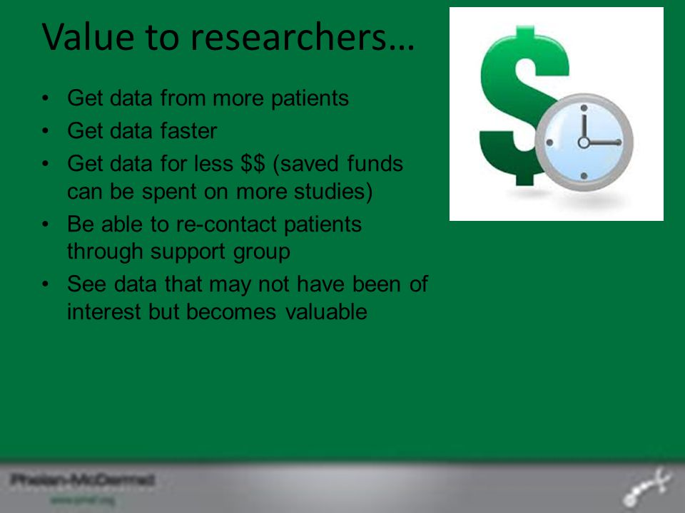 Value to researchers… Get data from more patients Get data faster