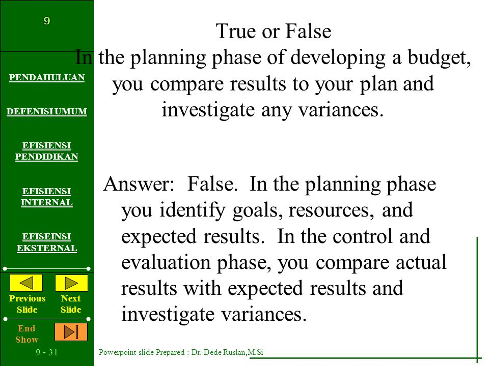 True or False In the planning phase of developing a budget, you compare results to your plan and investigate any variances.