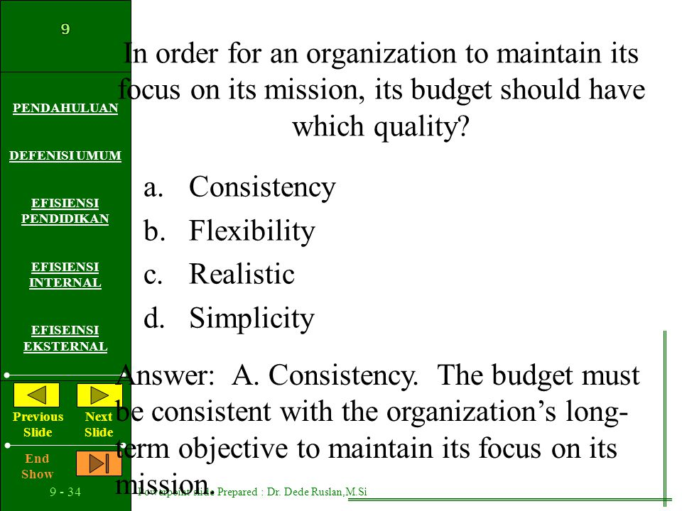 In order for an organization to maintain its focus on its mission, its budget should have which quality