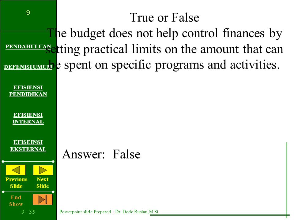 True or False The budget does not help control finances by setting practical limits on the amount that can be spent on specific programs and activities.