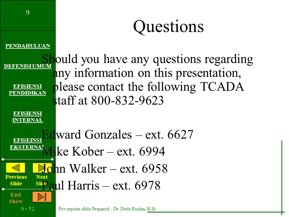 Questions Should you have any questions regarding any information on this presentation, please contact the following TCADA staff at 800-832-9623.
