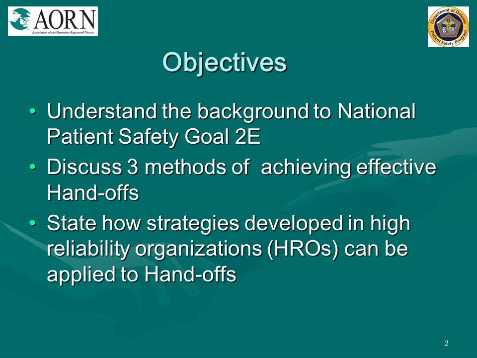 Objectives Understand the background to National Patient Safety Goal 2E. Discuss 3 methods of achieving effective Hand-offs.