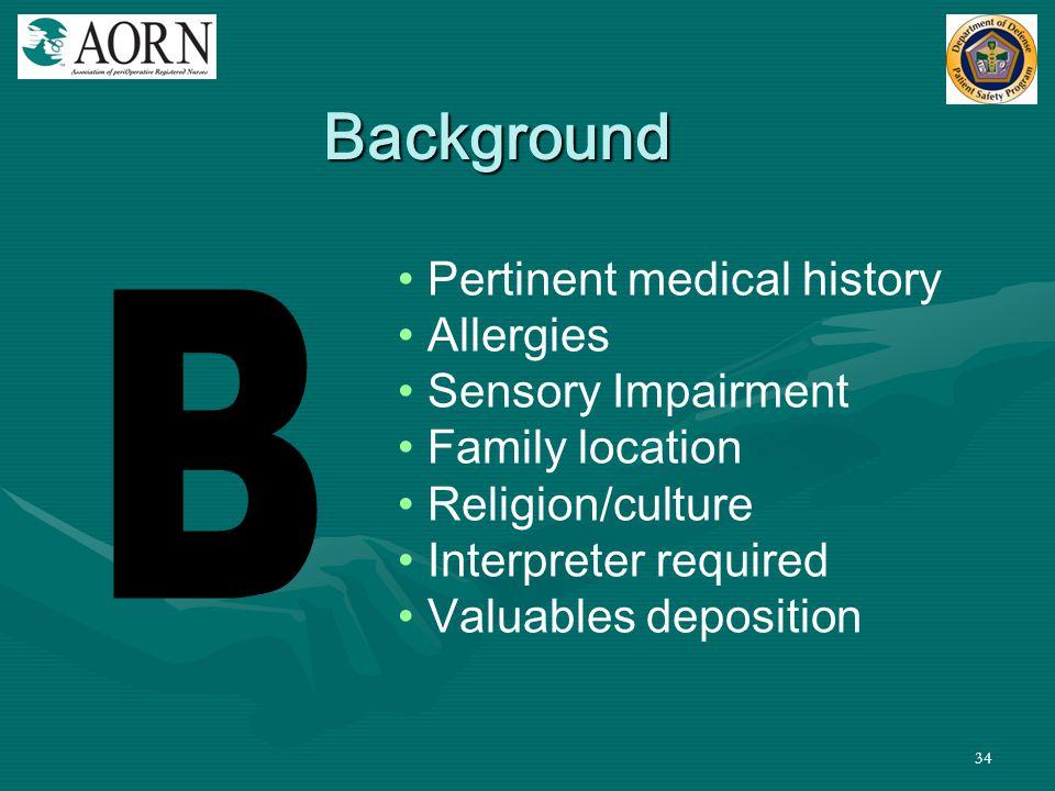 Background B Pertinent medical history Allergies Sensory Impairment