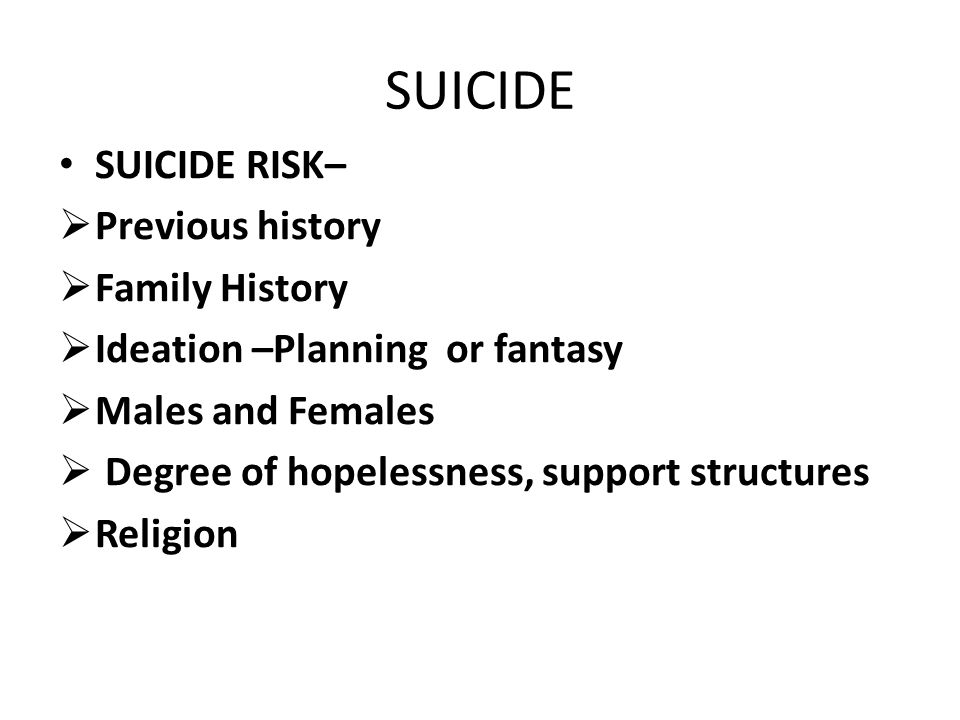 SUICIDE SUICIDE RISK– Previous history Family History