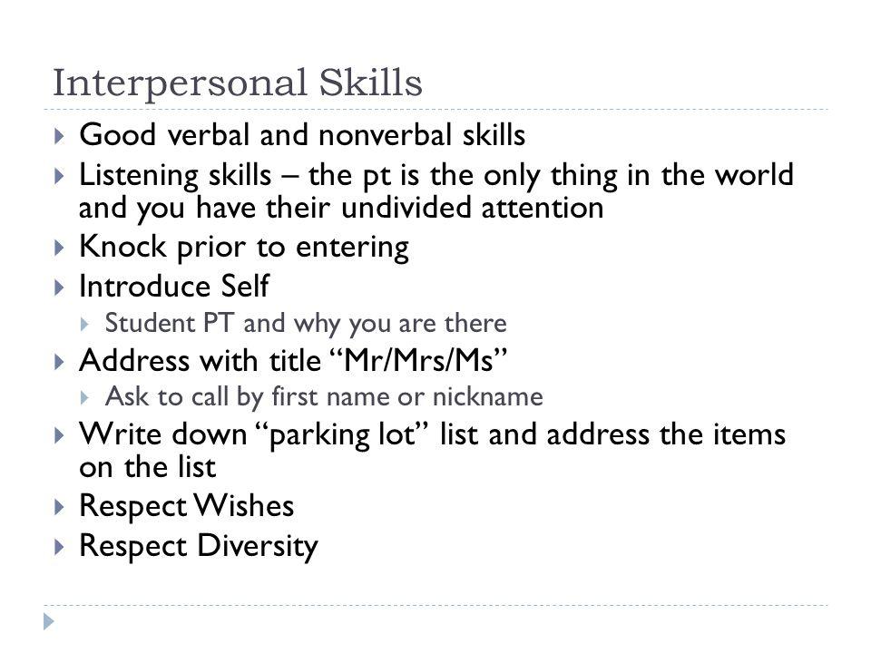 Interpersonal Skills Good verbal and nonverbal skills
