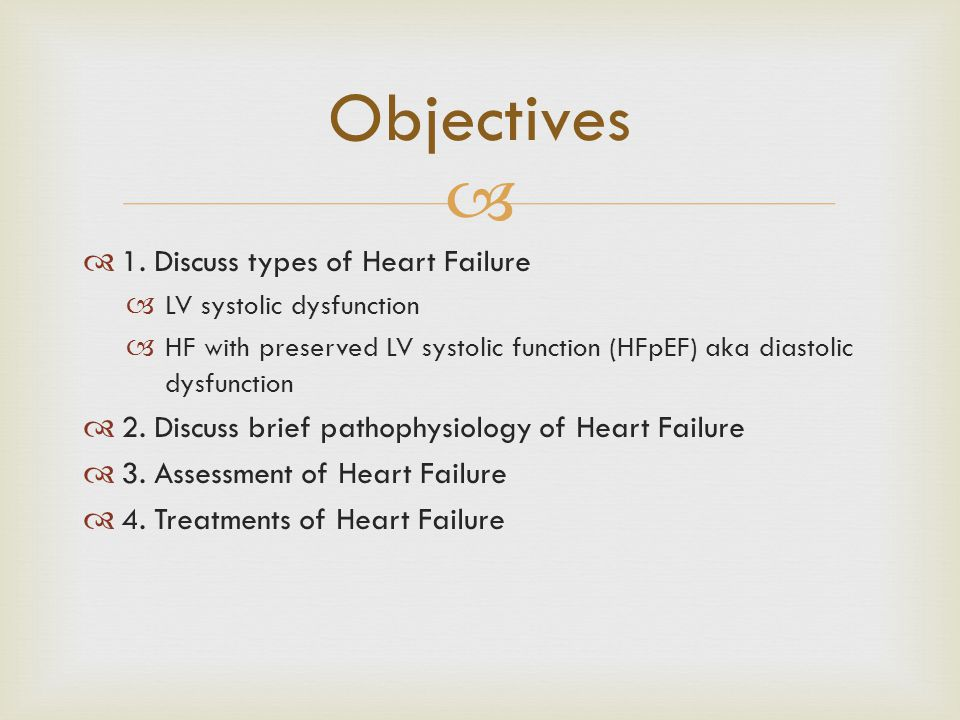 Objectives 1. Discuss types of Heart Failure