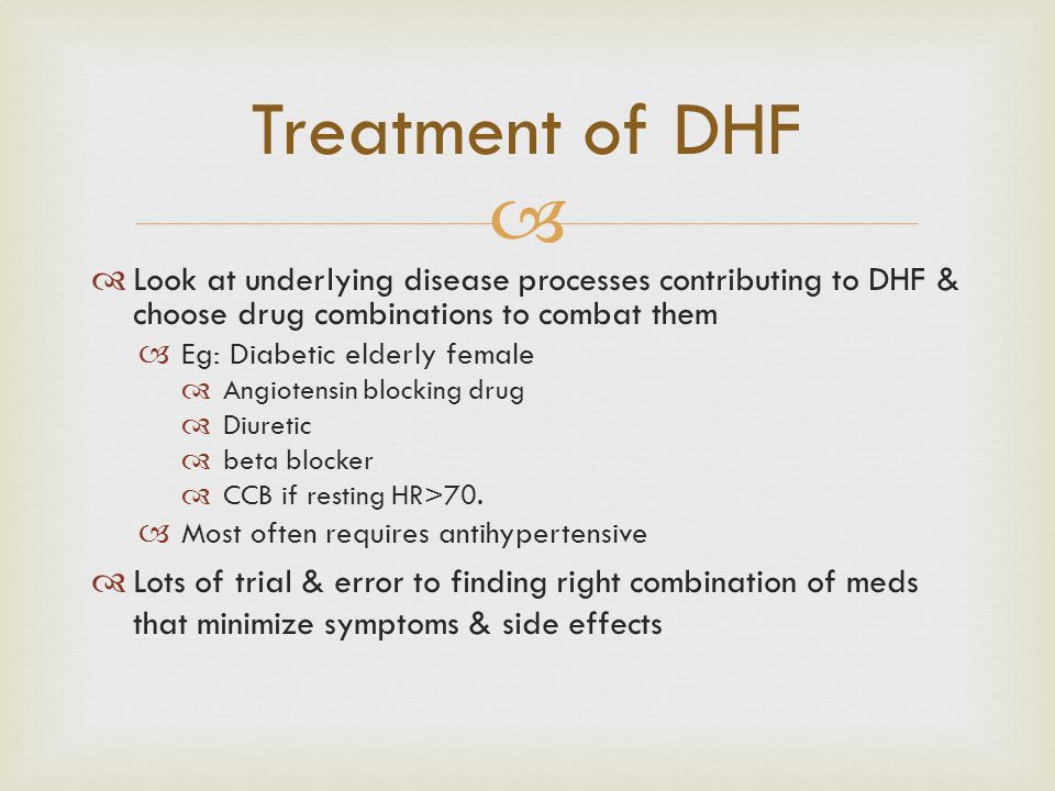 Treatment of DHF Look at underlying disease processes contributing to DHF & choose drug combinations to combat them.