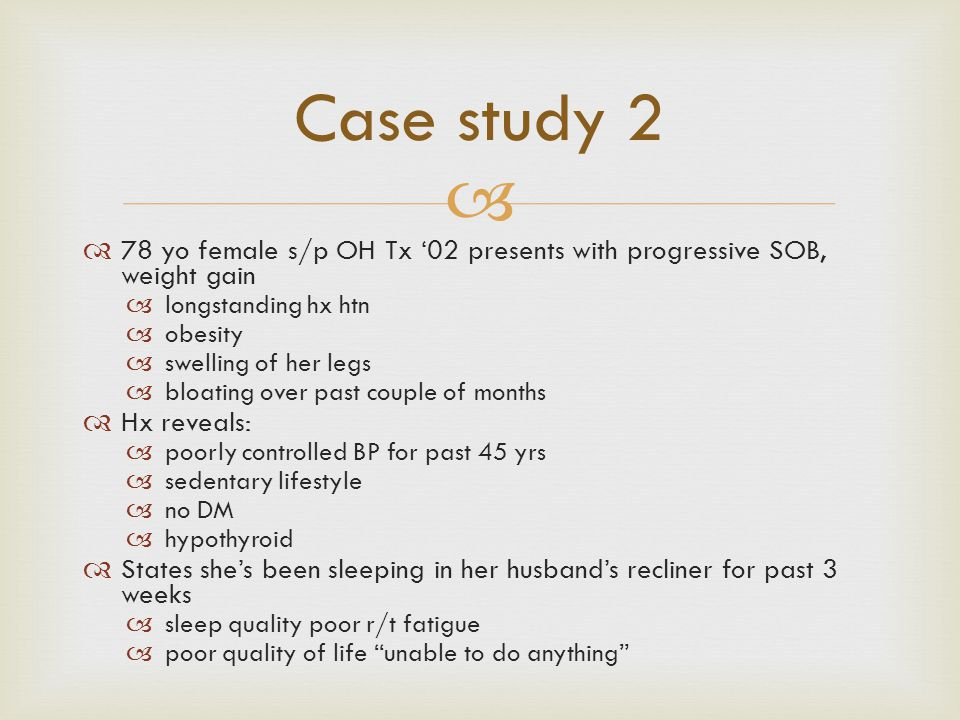Case study 2 78 yo female s/p OH Tx '02 presents with progressive SOB, weight gain. longstanding hx htn.
