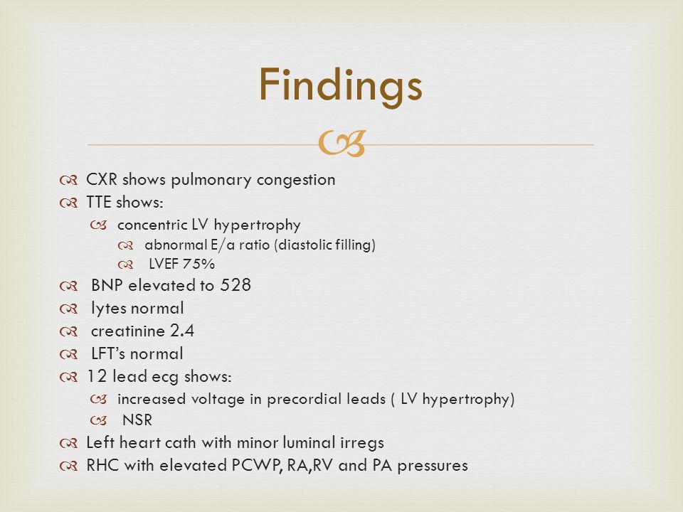 Findings CXR shows pulmonary congestion TTE shows: BNP elevated to 528