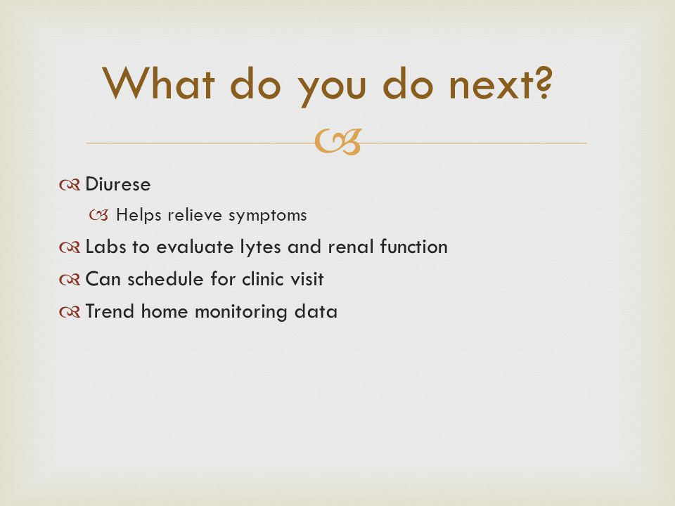 What do you do next Diurese Labs to evaluate lytes and renal function