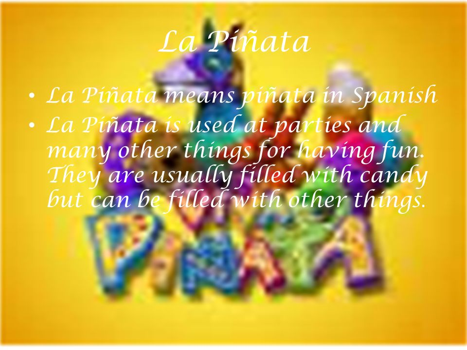 La Piñata La Piñata means piñata in Spanish