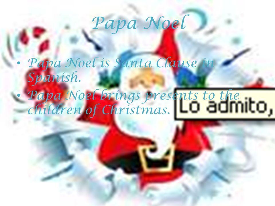 Papa Noel Papa Noel is Santa Clause in Spanish.
