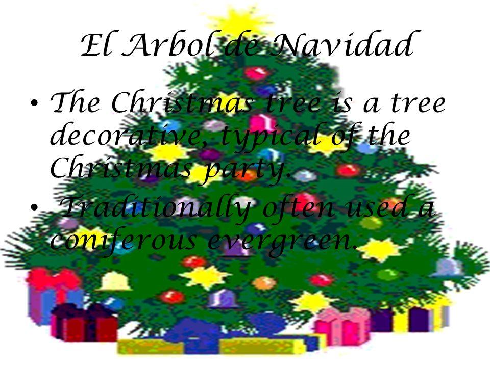 El Arbol de Navidad The Christmas tree is a tree decorative, typical of the Christmas party.