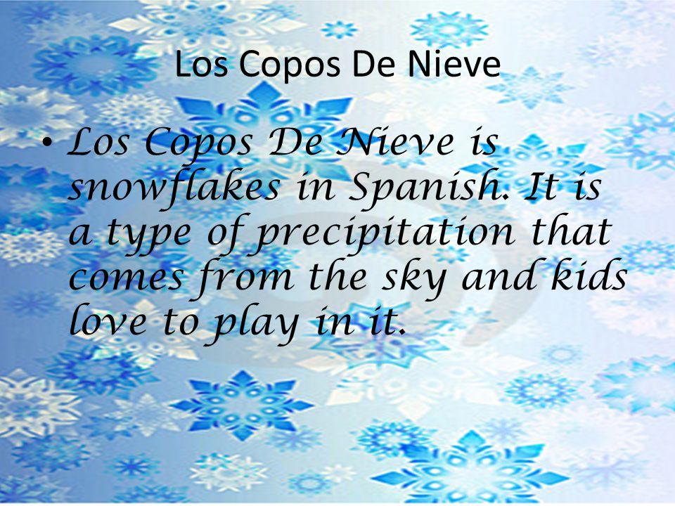 Los Copos De Nieve Los Copos De Nieve is snowflakes in Spanish.