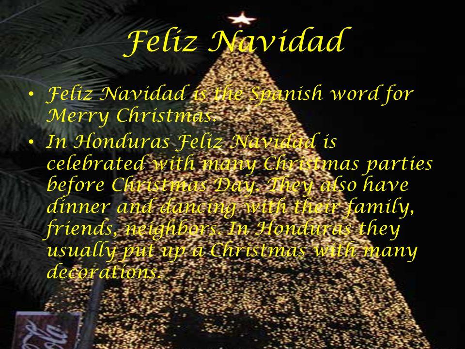Feliz Navidad Feliz Navidad is the Spanish word for Merry Christmas.