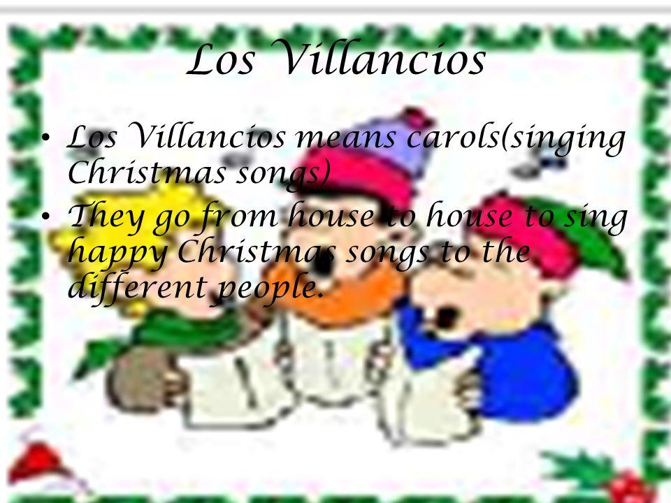 Los Villancios Los Villancios means carols(singing Christmas songs)