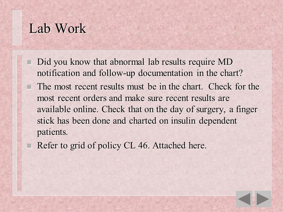 Lab Work Did you know that abnormal lab results require MD notification and follow-up documentation in the chart