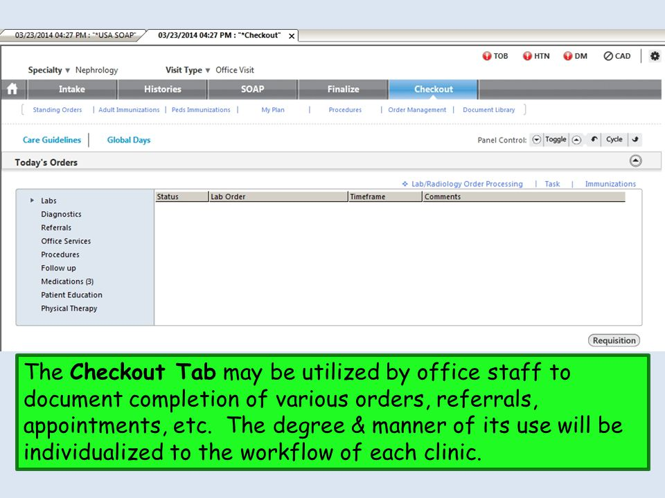 The Checkout Tab may be utilized by office staff to document completion of various orders, referrals, appointments, etc.