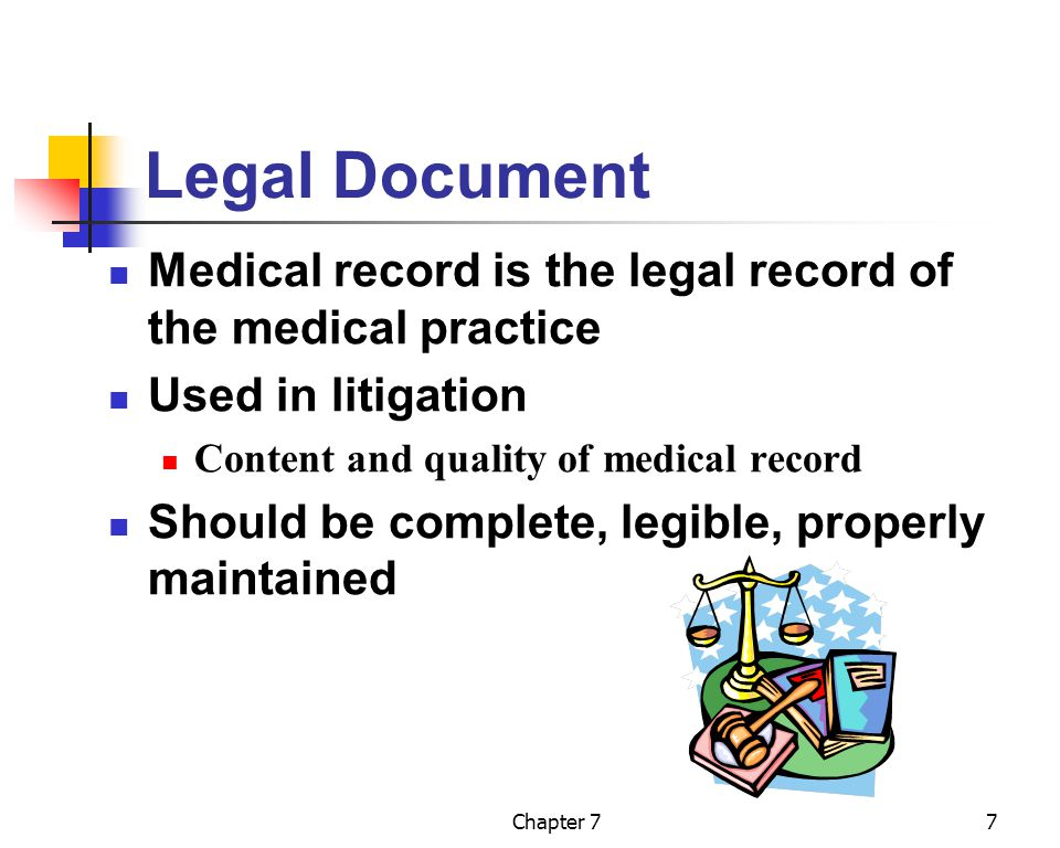 Legal Document Medical record is the legal record of the medical practice. Used in litigation. Content and quality of medical record.
