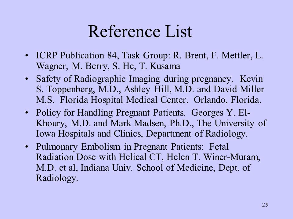 Reference List ICRP Publication 84, Task Group: R. Brent, F. Mettler, L. Wagner, M. Berry, S. He, T. Kusama.