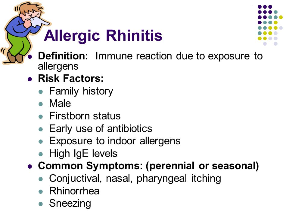 Allergic Rhinitis Definition: Immune reaction due to exposure to allergens. Risk Factors: Family history.