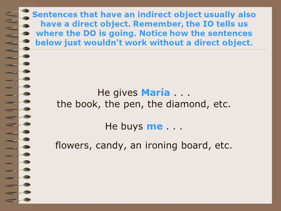 Sentences that have an indirect object usually also have a direct object.