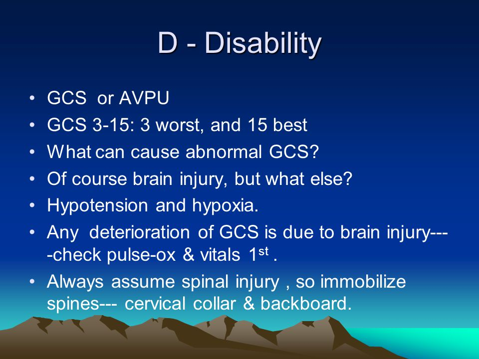 D - Disability GCS or AVPU GCS 3-15: 3 worst, and 15 best