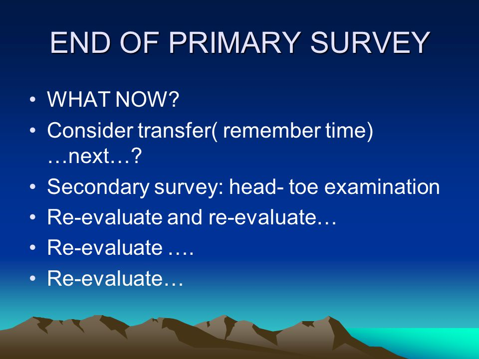 END OF PRIMARY SURVEY WHAT NOW