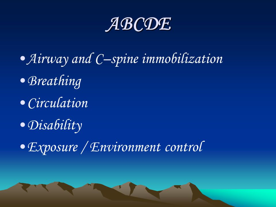 ABCDE Airway and C–spine immobilization Breathing Circulation