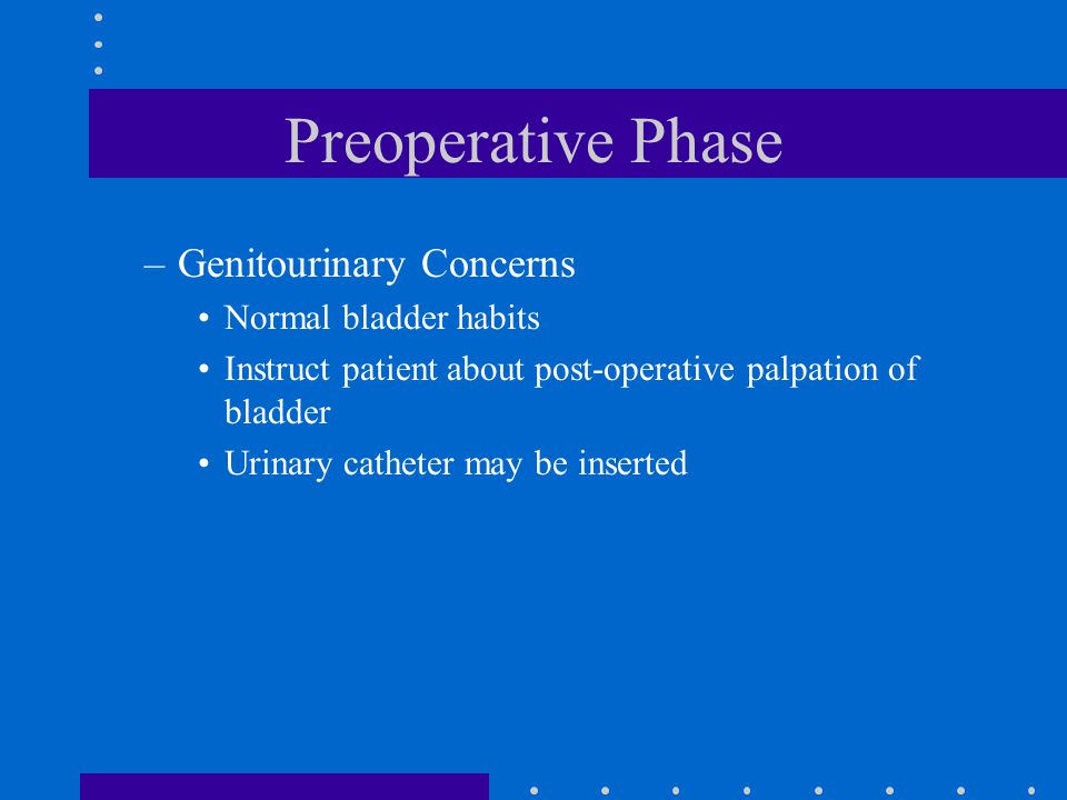 Preoperative Phase Genitourinary Concerns Normal bladder habits