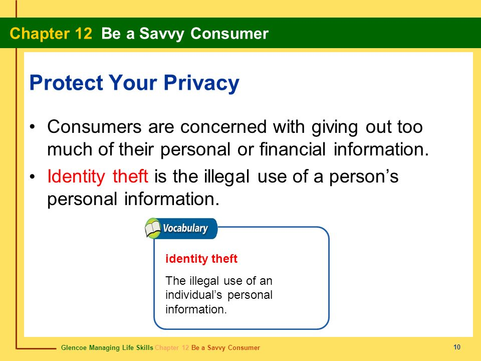 Protect Your Privacy Consumers are concerned with giving out too much of their personal or financial information.