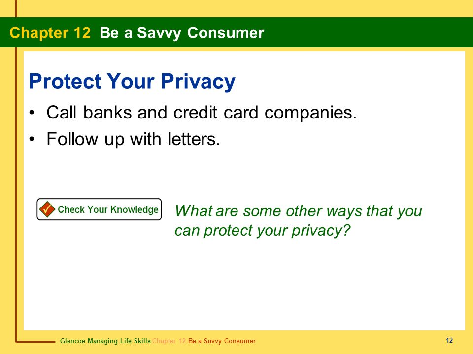 Protect Your Privacy Call banks and credit card companies.