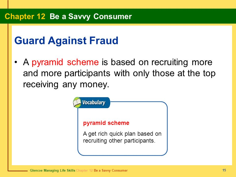 Guard Against Fraud A pyramid scheme is based on recruiting more and more participants with only those at the top receiving any money.