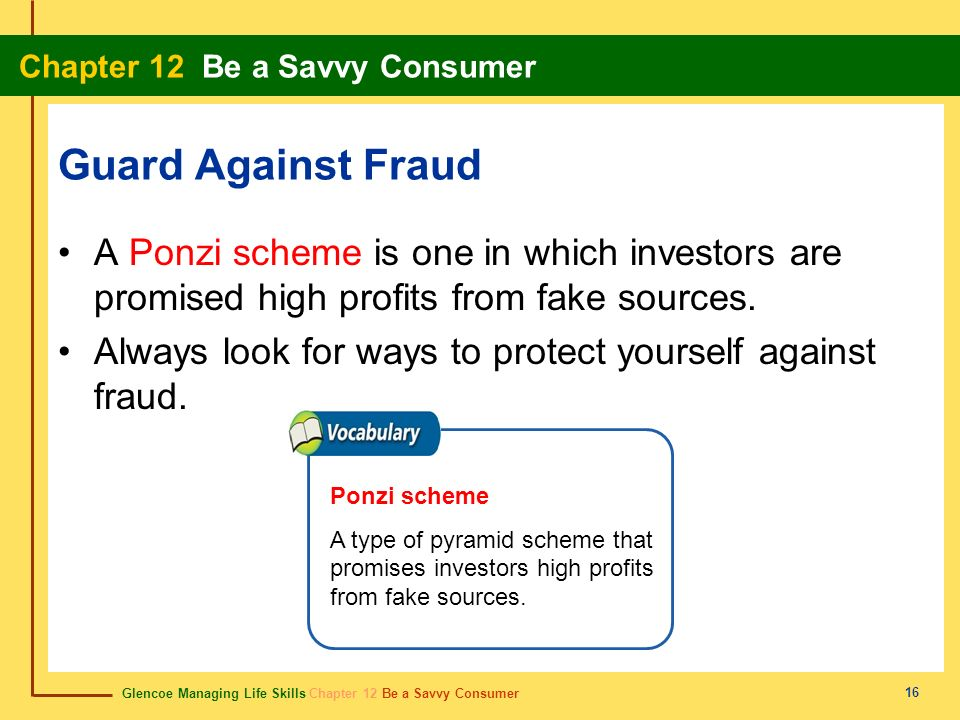 Guard Against Fraud A Ponzi scheme is one in which investors are promised high profits from fake sources.