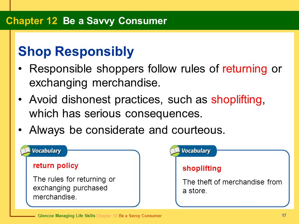 Shop Responsibly Responsible shoppers follow rules of returning or exchanging merchandise.