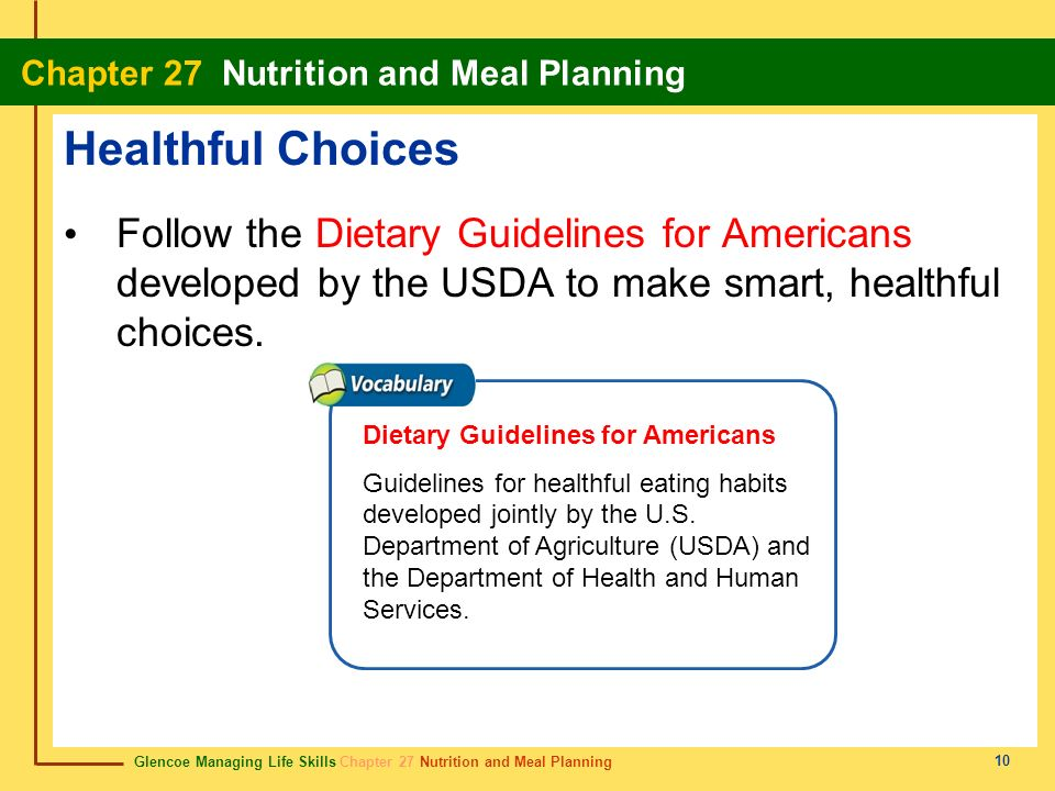 Healthful Choices Follow the Dietary Guidelines for Americans developed by the USDA to make smart, healthful choices.