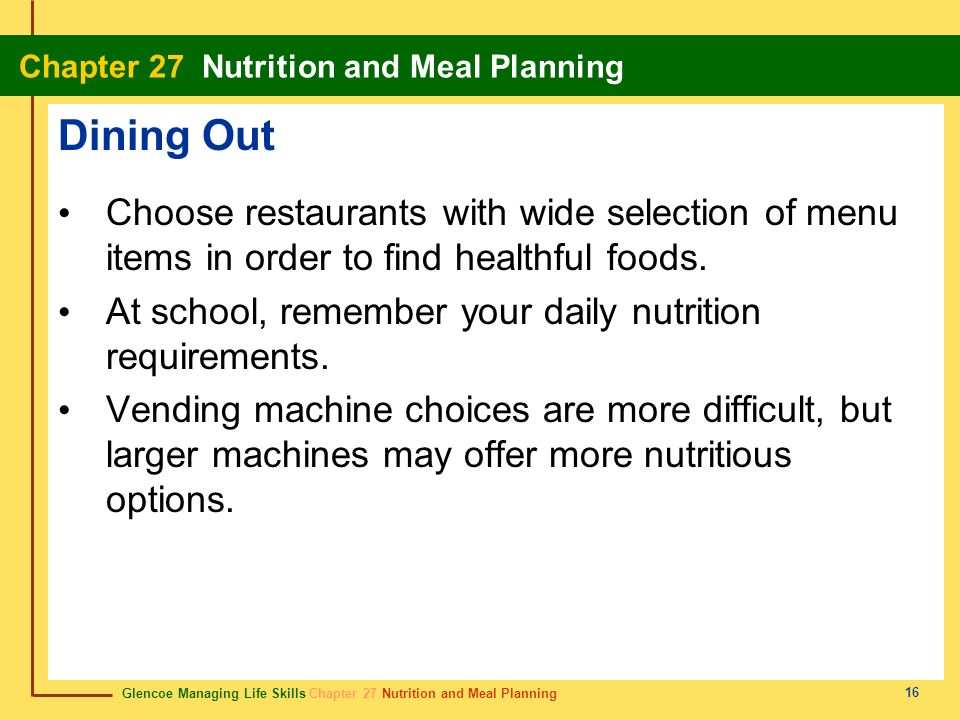 Dining OutChoose restaurants with wide selection of menu items in order to find healthful foods.