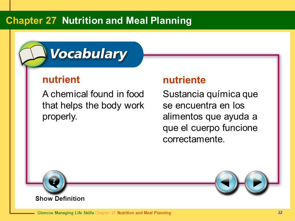 nutrientnutriente. A chemical found in food that helps the body work properly.
