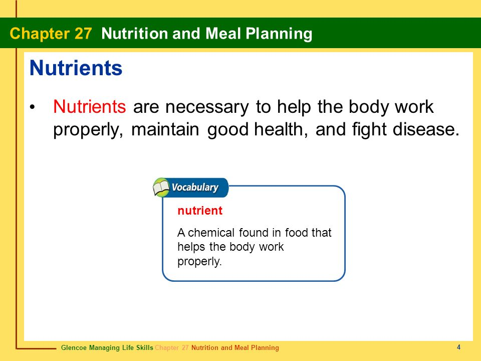 Nutrients Nutrients are necessary to help the body work properly, maintain good health, and fight disease.