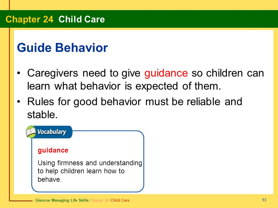 Guide Behavior Caregivers need to give guidance so children can learn what behavior is expected of them.