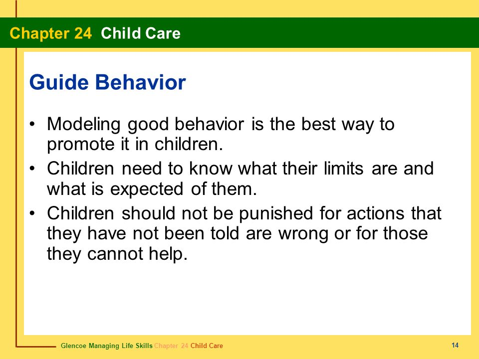 Guide Behavior Modeling good behavior is the best way to promote it in children.