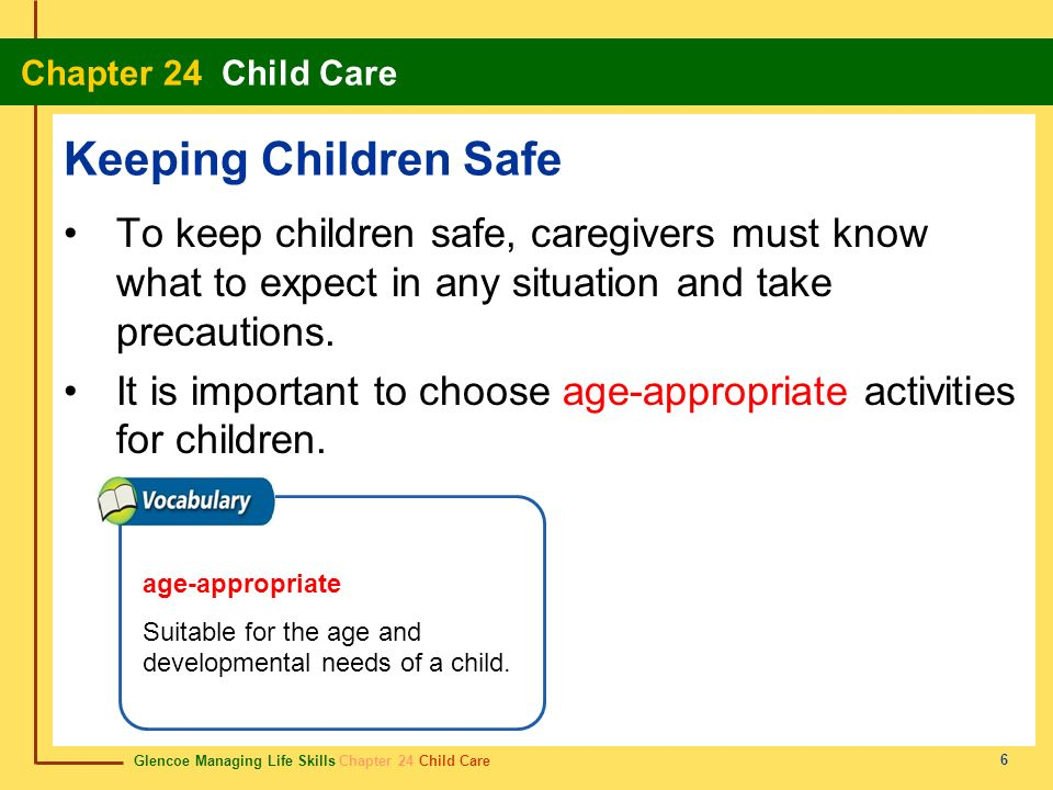 Keeping Children Safe To keep children safe, caregivers must know what to expect in any situation and take precautions.