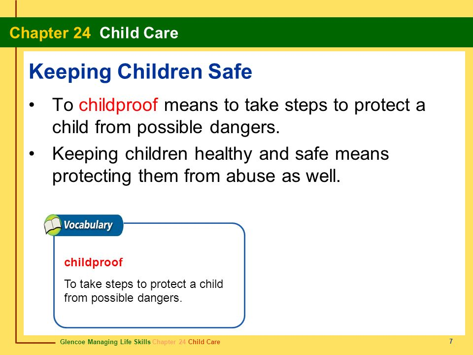 Keeping Children Safe To childproof means to take steps to protect a child from possible dangers.