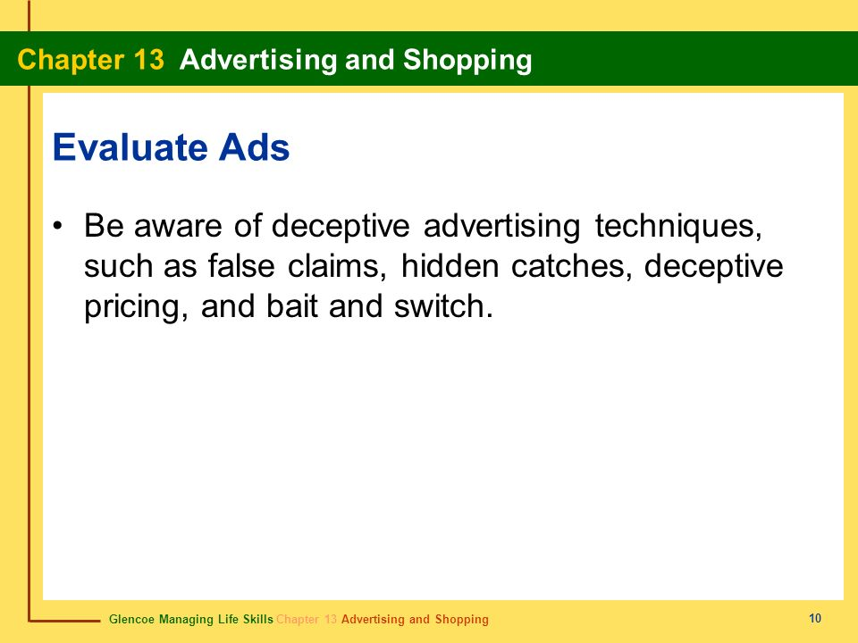 Evaluate Ads Be aware of deceptive advertising techniques, such as false claims, hidden catches, deceptive pricing, and bait and switch.