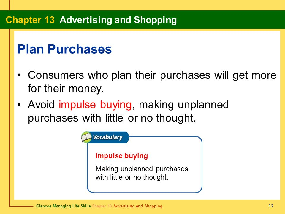 Plan Purchases Consumers who plan their purchases will get more for their money.