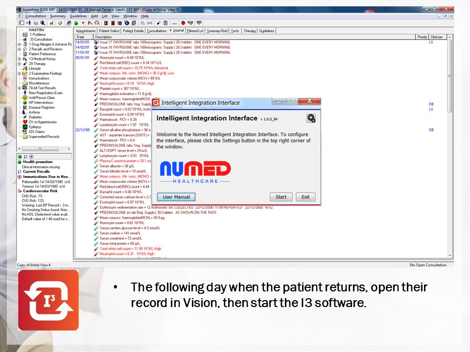 The following day when the patient returns, open their record in Vision, then start the I3 software.