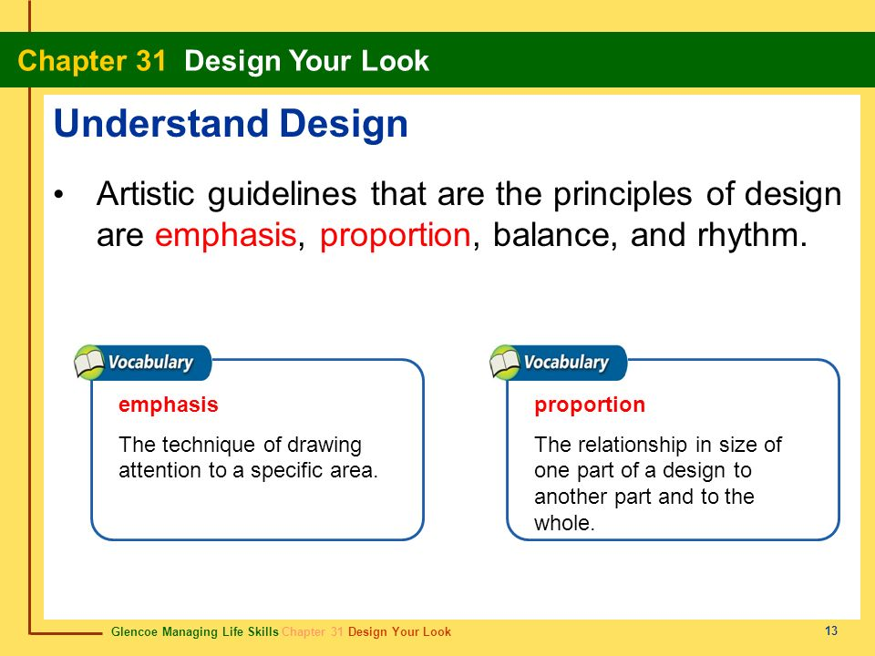 Understand Design Artistic guidelines that are the principles of design are emphasis, proportion, balance, and rhythm.